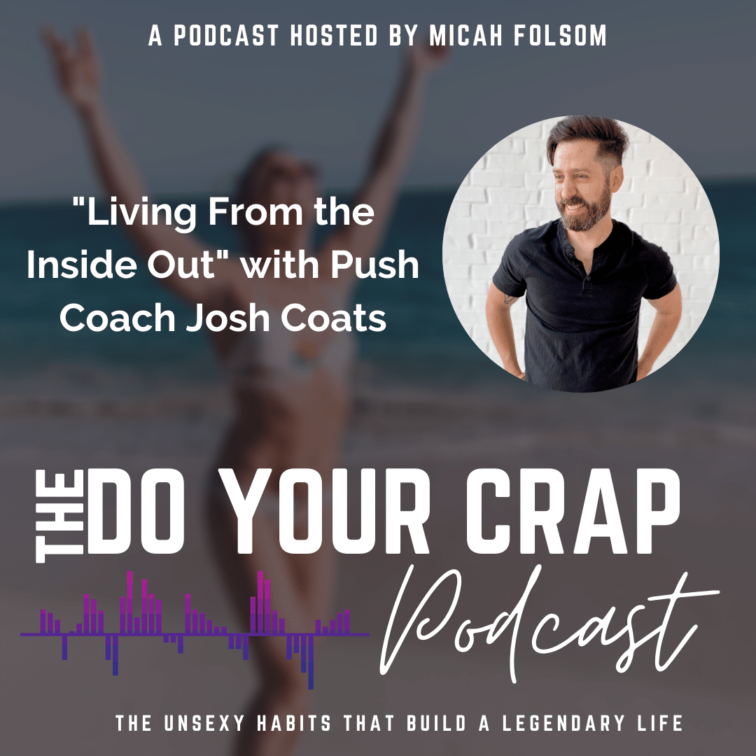 Living From the Inside Out with Push Coach Josh Coats
