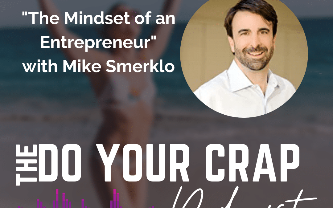 the Mindset of an Entrepreneur with Mike Smerklo