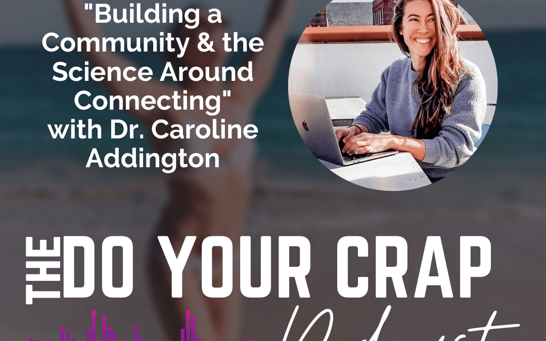 Building a Community & the Science Around Connecting with Dr. Caroline Addington
