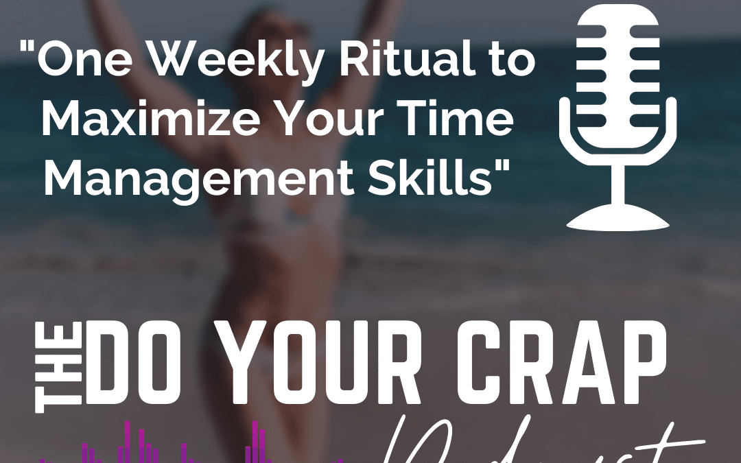 One Weekly Ritual to Maximize Your Time Management Skills