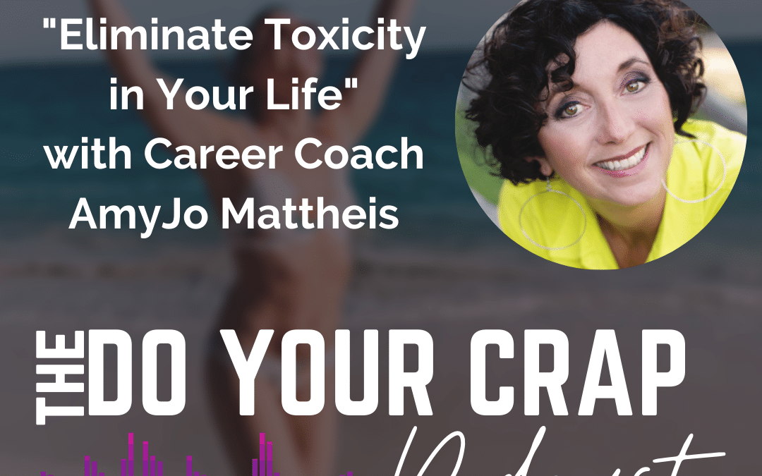 Eliminate Toxicity in Your Life with AmyJo Mattheis