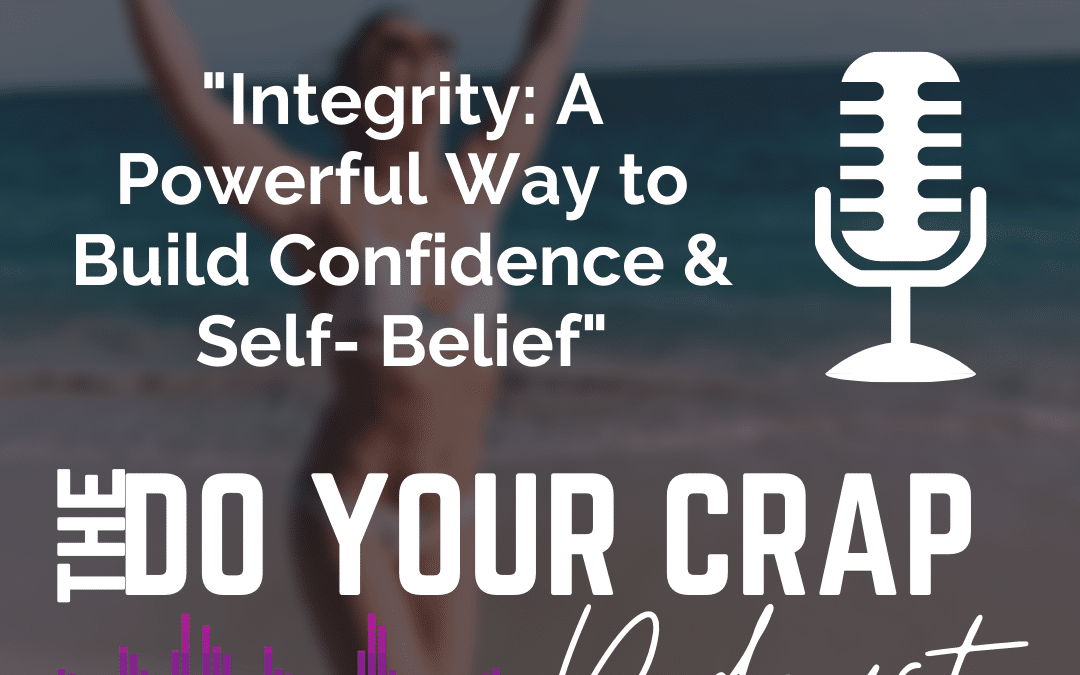 Integrity: A Powerful Way to Build Confidence & Self- Belief