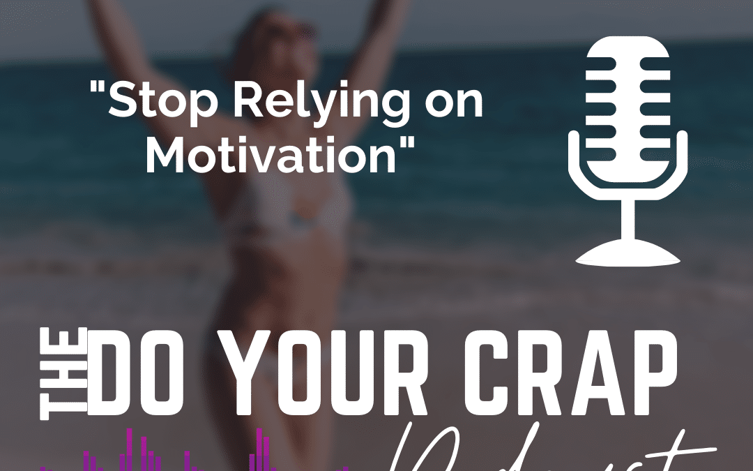 Stop Relying on Motivation