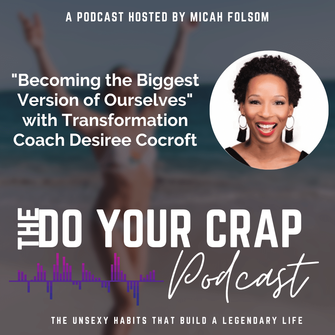 Becoming the Biggest Version of Ourselves : Interview w/ Transformation Coach Desiree Cocroft