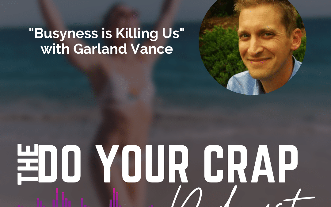 Busyness is Killing Us with Garland Vance