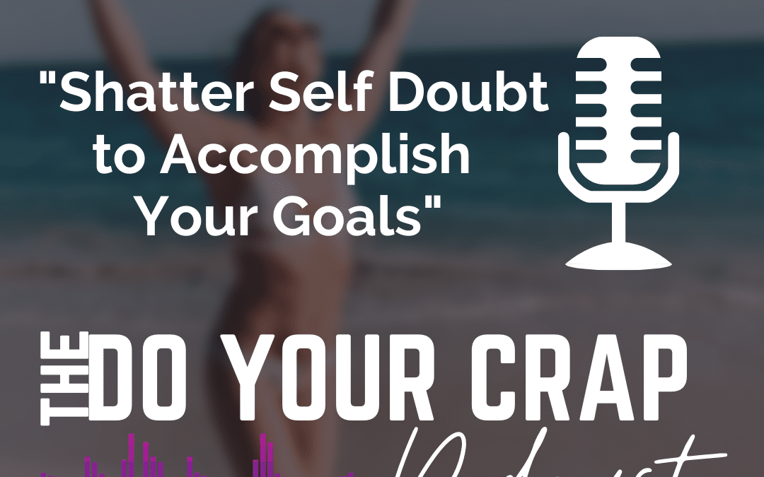 Shatter Self Doubt to Accomplish Your Goals