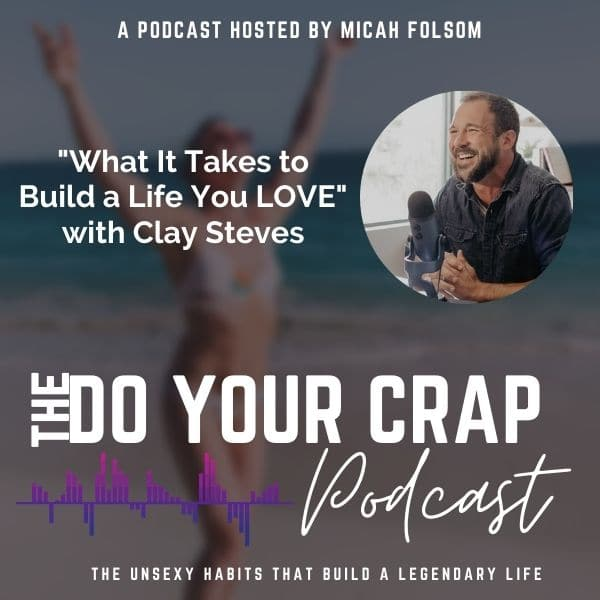 What It Takes to Build a Life You LOVE with Clay Steves
