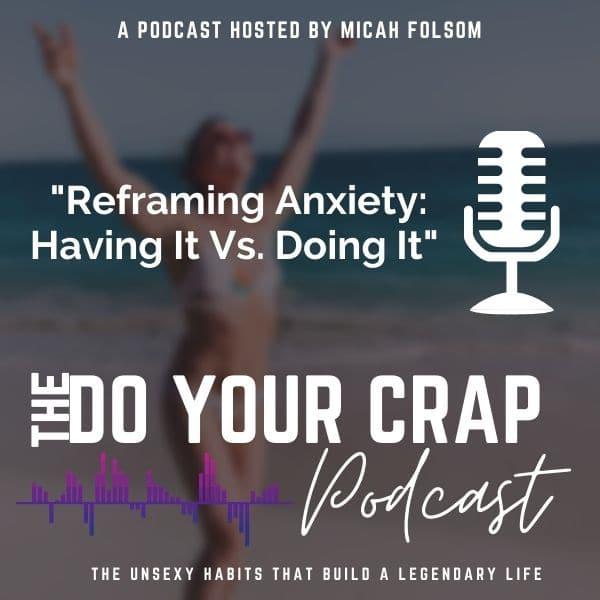 Reframing Anxiety: Having It Vs. Doing It