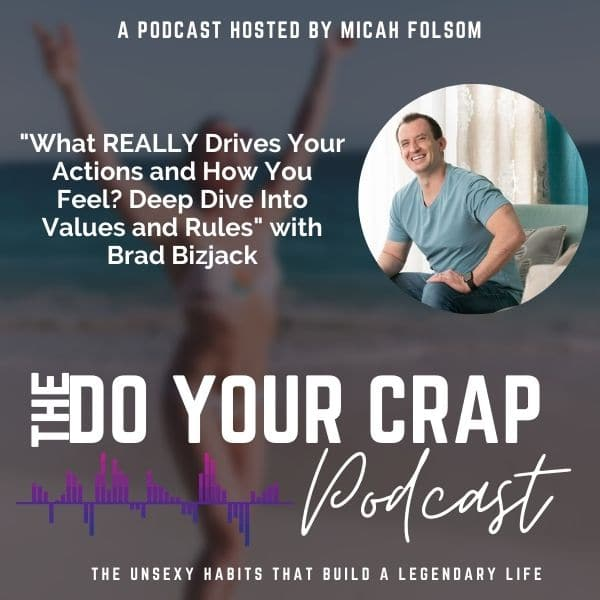What REALLY Drives Your Actions and How You Feel? Deep Dive Into Values and Rules with Brad Bizjack