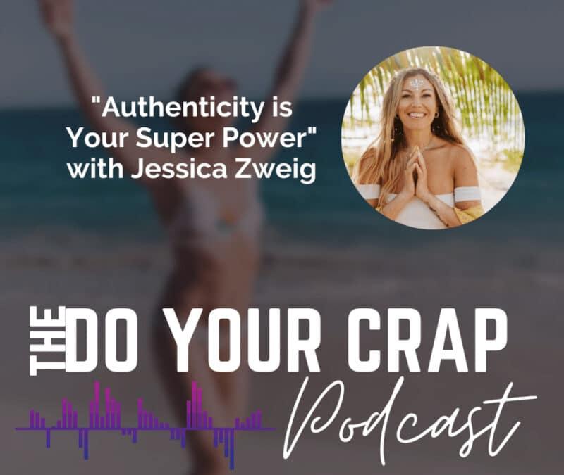 Authenticity is Your Super Power w/ Jessica Zweig